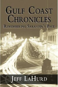 GulfCoastChronicles:RememberingSarasota'sPast[JeffLaHurd]