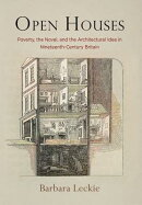 Open Houses: Poverty, the Novel, and the Architectural Idea in Nineteenth-Century Britain