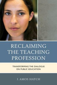 ReclaimingtheTeachingProfession:TransformingtheDialogueonPublicEducation[J.AmosHatch]