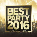 BEST PARTY 2016 -Driving Mix- [ (V.A.) ]