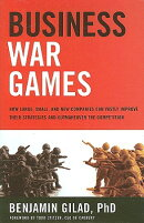Business War Games: How Large, Small, and New Companies Can Vastly Improve Their Strategies and Outm