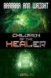 Children of the Healer CHILDREN OF THE HEALER (Godfall) [ Barbara Ann Wright ]