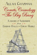 Comets, Cosmology and the Big Bang: A History of Astronomy from Edmond Halley to Edwin Hubble 1700 2