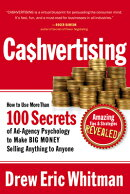 Ca$hvertising: How to Use More Than 100 Secrets of Ad-Agency Psychology to Make Big Money Selling An