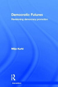 DemocraticFutures:Re-VisioningDemocracyPromotion[MiljaKurki]