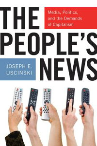 ThePeople'sNews:Media,Politics,andtheDemandsofCapitalism[JosephE.Uscinski]