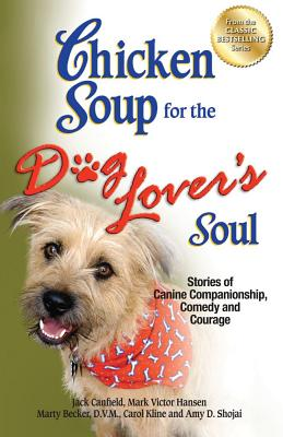 Chicken Soup for the Dog Lover's Soul: Stories of Canine Companionship, Comedy and Courage CSF THE DOG LOVERS SOUL (Chicken Soup for the Soul) [ Jack Canfield ]