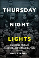 Thursday Night Lights: The Story of Black High School Football in Texas