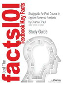 Studyguide for First Course in Applied Behavior Analysis by Chance, Paul, ISBN 9781577664727