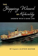 The Shipping Wizard of Kirkcaldy: Andrew Weir's Bank Line