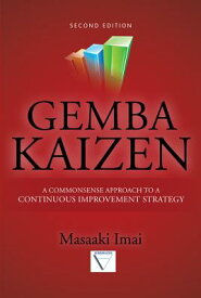 Gemba Kaizen: A Commonsense Approach to a Continuous Improvement Strategy, Second Edition GEMBA KAIZEN A COMMONSENSE APP [ Masaaki Imai ]
