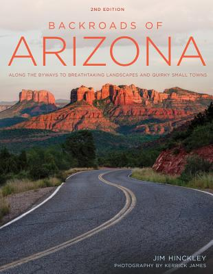 Backroads of Arizona - Second Edition: Along the Byways to Breathtaking Landscapes and Quirky Small BACKROADS OF ARIZONA - 2ND /E (Backroads) [ Jim Hinckley ]