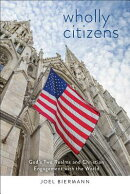Wholly Citizens: God's Two Realms and Christian Engagement with the World
