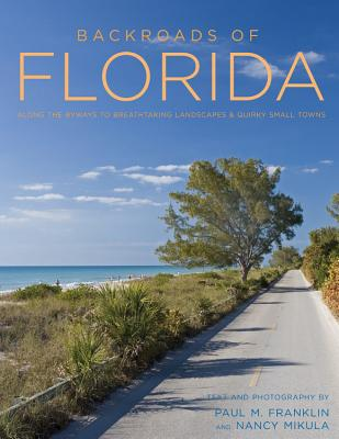 Backroads of Florida - Second Edition: Along the Byways to Breathtaking Landscapes and Quirky Small BACKROADS OF FLORIDA - 2ND /E (Backroads) [ Paul M. Franklin ]