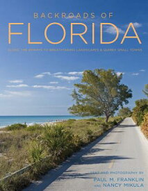 Backroads of Florida - Second Edition: Along the Byways to Breathtaking Landscapes and Quirky Small BACKROADS OF FLORIDA - 2ND /E (Back Roads) [ Paul M. Franklin ]