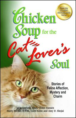 Chicken Soup for the Cat Lover's Soul: Stories of Feline Affection, Mystery and Charm CSF THE CAT LOVERS SOUL (Chicken Soup for the Soul) [ Jack Canfield ]