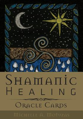 Shamanic Healing Oracle Cards SHAMANIC HEALING ORACLE CARDS [ Michelle A. Motuzas ]