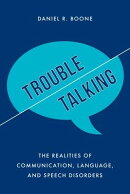 Trouble Talking: The Realities of Communication, Language, and Speech Disorders