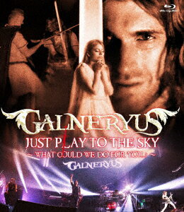 JUST PLAY TO THE SKY〜WHAT COULD WE DO FOR YOU〜【Blu-ray】 [ GALNERYUS ]