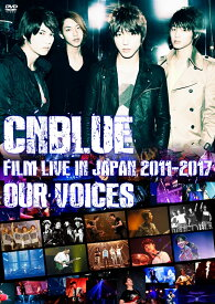 "CNBLUE:FILM LIVE IN JAPAN 2011-2017 ""OUR VOICES"" [ CNBLUE ]"