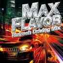MAX FLAVOR -Refresh Driving Mix-