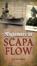 """Nightmare at Scapa Flow: The Truth about the Sinking of HMS """"royal Oak"""