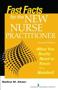 FastFactsfortheNewNursePractitioner,SecondEdition:WhatYouReallyNeedtoKnowinaNutshel[NadineM.Aktan]