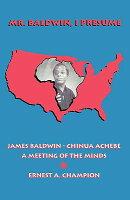 Mr. Baldwin, I Presume: James Baldwin - Chinua Achebe: A Meeting of the Minds