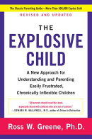 The Explosive Child: A New Approach for Understanding and Parenting Easily Frustrated, Chronically I