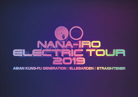 NANA-IRO ELECTRIC TOUR 2019 [ ASIAN KUNG-FU GENERATION, ELLEGARDEN, STRAIGHTENER ]