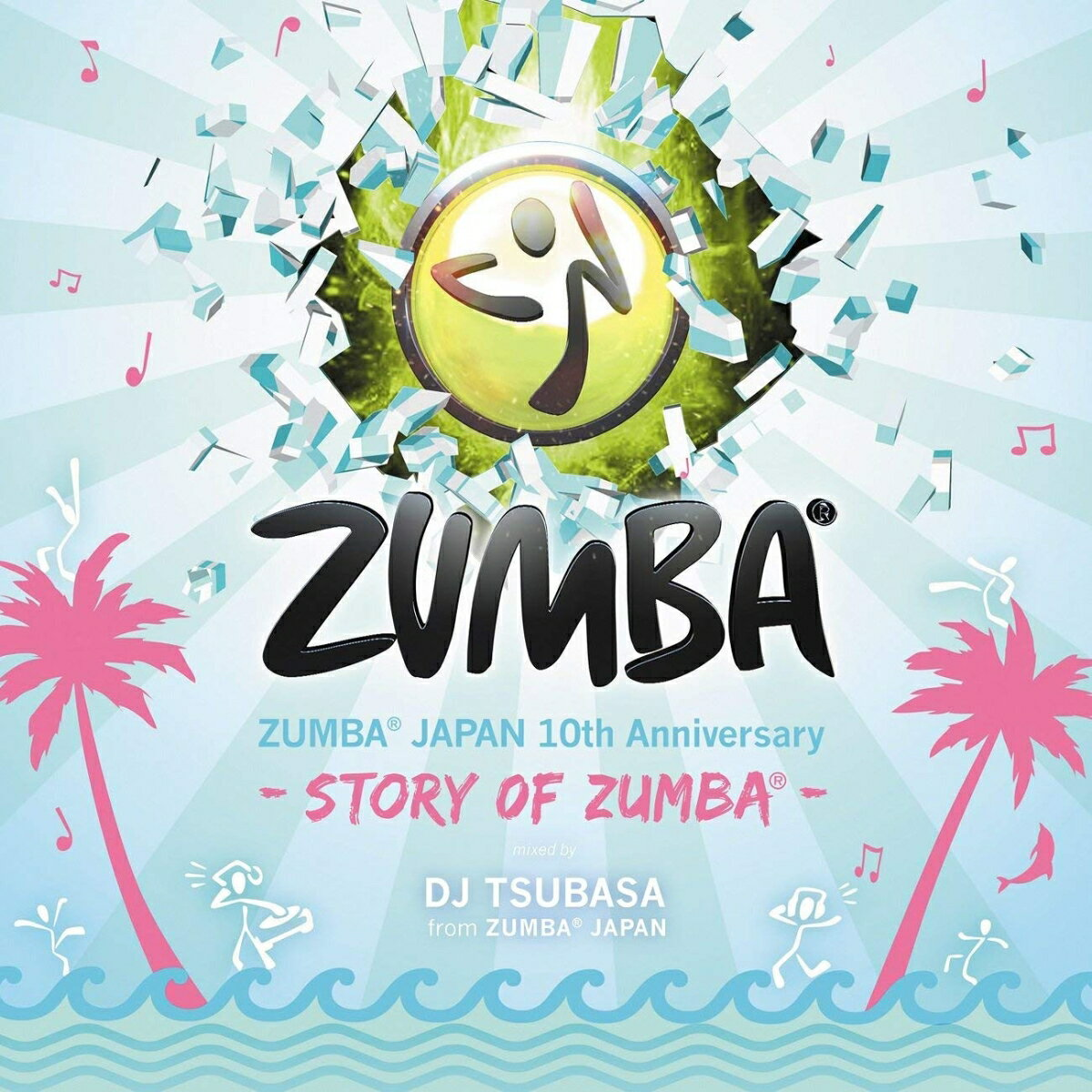 ZUMBA JAPAN 10th Anniversary -STORY OF ZUMBA- mixed by DJ TSUBASA from ZUMBA JAPAN [ DJ TSUBASA ]