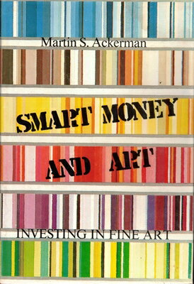 Smart Money and Art: Investing in Fine Art SMART MONEY & ART [ Martin Ackerman ]