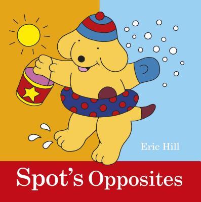 Spot's Opposites SPOTS OPPOSITES-BOARD (Spot) [ Eric Hill ]