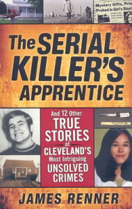 The Serial Killer's Apprentice: And 12 Other True Stories of Cleveland's Most Intriguing Unsolved Cr SERIAL KILLERS APPRENTICE [ James Renner ]