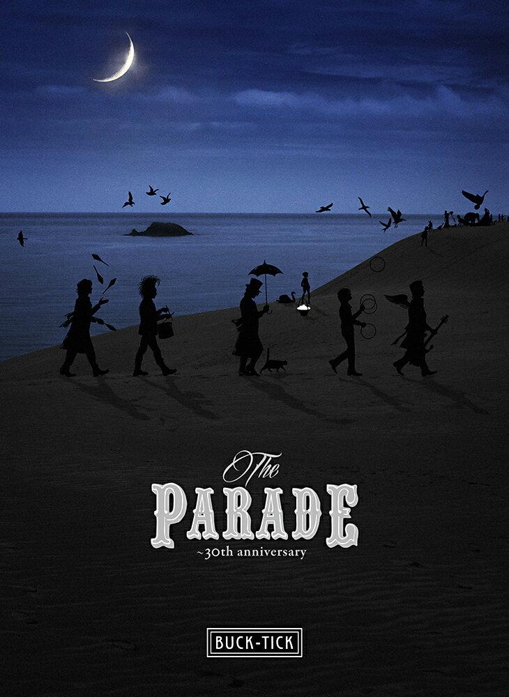 THE PARADE 〜30th anniversary〜 Blu-ray(完全生産限定盤)【Blu-ray】 [ BUCK-TICK ]