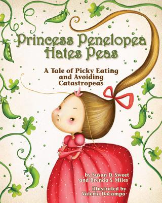 Princess Penelopea Hates Peas: A Tale of Picky Eating and Avoiding Catastropeas PRINCESS PENELOPEA HATES PEAS [ Susan D. Sweet ]