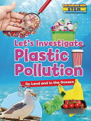 Let's Investigate Plastic Pollution: On Land and in the Oceans