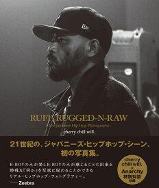 RUFF、 RUGGED-N-RAW-The Japanese Hip Hop Photographs- ジャパニーズ・ヒップホップ写真集 [ cherry chill will. ]