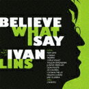 THE MUSIC OF IVAN LINS ビリーブ・ホワット・アイ・セイ