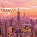 IN YA MELLOW TONE 15 [ (V.A.) ]
