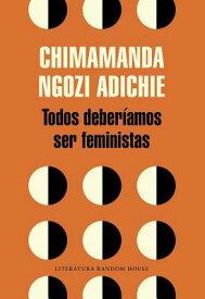 Todos Deberiamos Ser Feministas / We Should All Be Feminists SPA-TODOS DEBERIAMOS SER FEMIN [ Chimamanda Ngozi Adichie ]