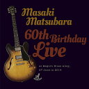 60th Birthday Live [ 松原正樹 ]