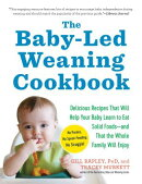 The Baby-Led Weaning Cookbook: Delicious Recipes That Will Help Your Baby Learn to Eat Solid Foods--