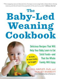 The Baby-Led Weaning Cookbook: Delicious Recipes That Will Help Your Baby Learn to Eat Solid Foods-- BABY-LED WEANING CKBK [ Gill Rapley ]