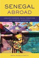 Senegal Abroad: Linguistic Borders, Racial Formations, and Diasporic Imaginaries