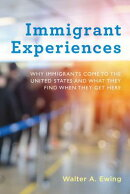Immigrant Experiences: Why Immigrants Come to the United States and What They Find When They Get Her