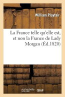 La France Telle Qu'elle Est, Et Non La France de Lady Morgan
