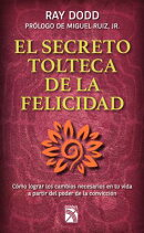 Secreto Tolteca de La Felicidad: Toltec Secret to Happiness