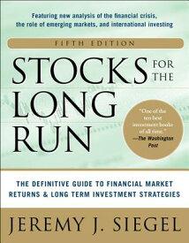 Stocks for the Long Run 5/E: The Definitive Guide to Financial Market Returns & Long-Term Investment STOCKS FOR THE LONG RUN 5/E TH [ Jeremy J. Siegel ]