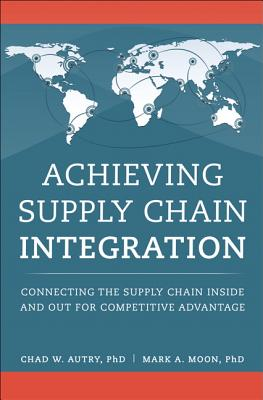 Achieving Supply Chain Integration: Connecting the Supply Chain Inside and Out for Competitive Advan ACHIEVING SUPPLY CHAIN INTEGRA (FT Press Operations Management) [ Chad Wheeler Autry ]